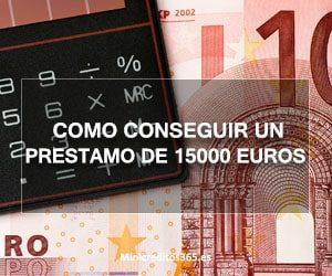 Como conseguir un prestamo de 15000 euros